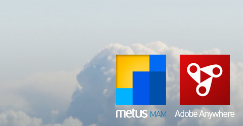 Metus MAM ahora se integra con Adobe Anywhere
